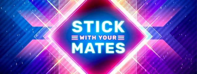 Stick with your Mates